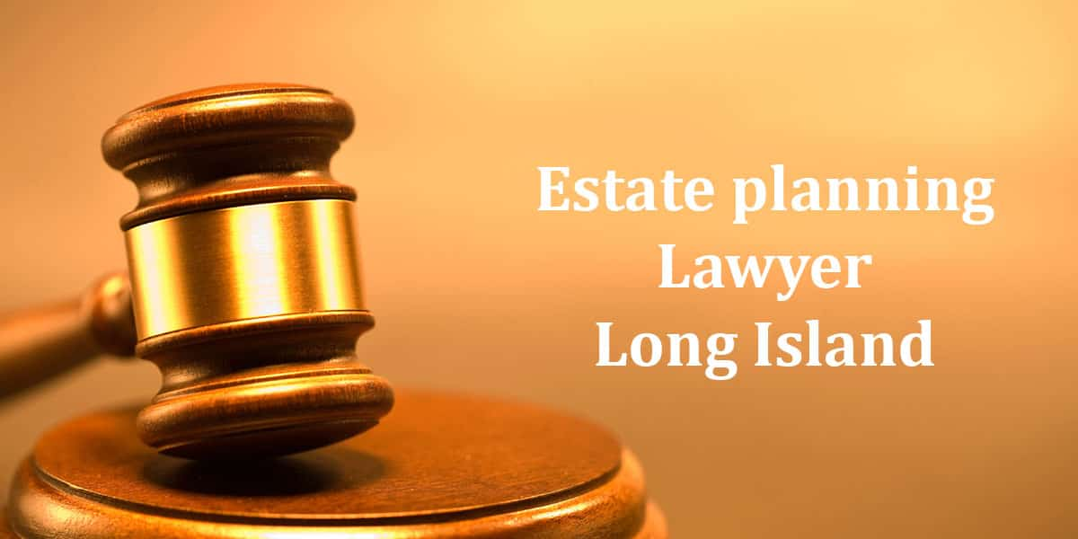 You are currently viewing Estate planning Lawyer Long Island